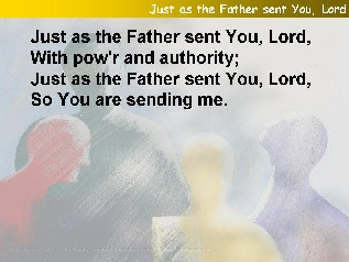 Just as the father sent You, Lord