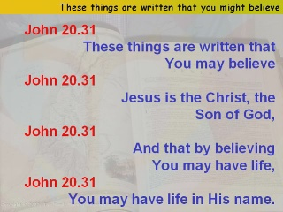 These things are written that you might believe,