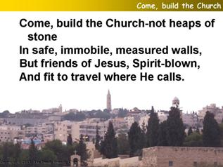 Come, build the church – not heaps of stones