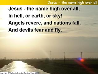 Jesus - the name high over all,