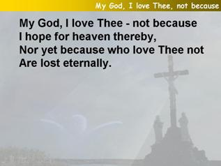 My God, I love Thee, not because