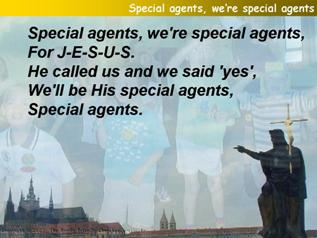 Special agents, we're special agents