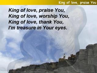King of love, praise You