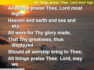 All things praise Thee, Lord most high