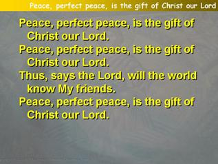 Peace, perfect peace, is the gift of Christ our Lord