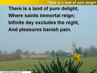 There is a land of pure delight