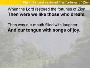 When the Lord restored the fortunes of Zion (Psalm 126)