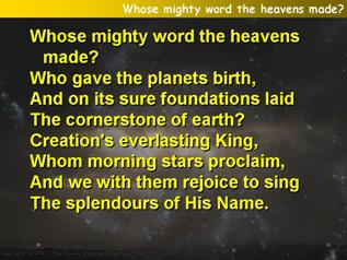 Whose mighty word the heavens made?