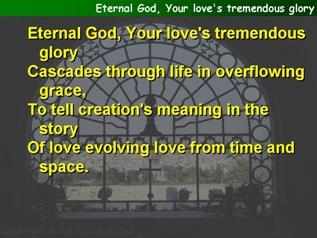 Eternal God, Your love's tremendous glory