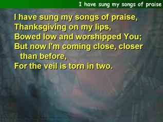 I have sung my songs of praise