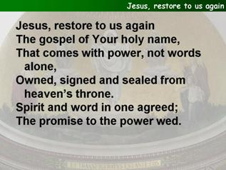 Jesus, restore to us again