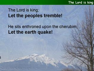 The Lord is king  (Psalm 99