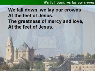 We fall down, we lay our crowns