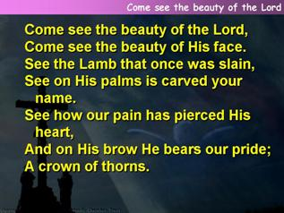 Come see the beauty of the Lord