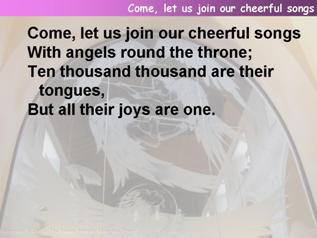 Come, let us join our cheerful songs