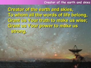 Creator of the earth and skies