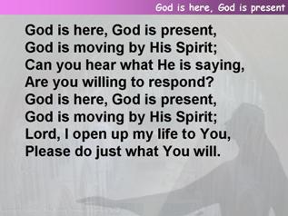 God is here, God is present