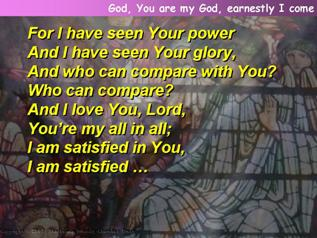 God, You are my God, earnestly I come