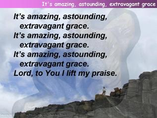 It's amazing, astounding, extravagant grace