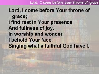Lord, I come before Your throne of grace