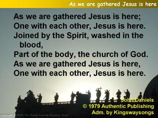 As we are gathered Jesus is here