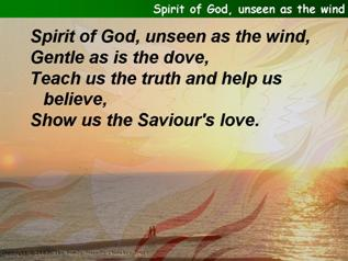 Spirit of God, unseen as the wind