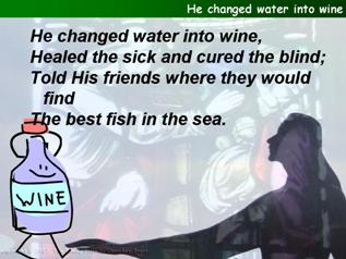 He changed water into wine