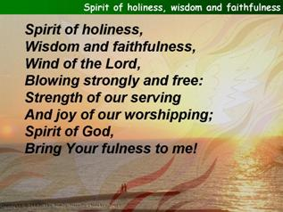 Spirit of holiness, wisdom and faithfulness