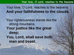 Your love, O Lord, reaches to the heavens (Psalm 36:5-10)