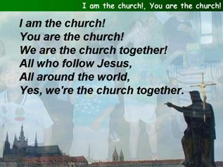 I am the church!, You are the church!