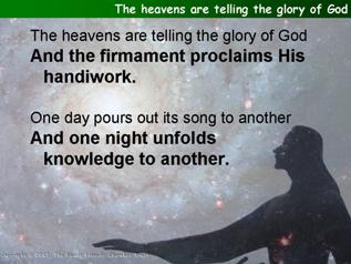 The heavens are telling the glory of God (Psalm 19)