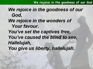 We rejoice in the goodness of our God