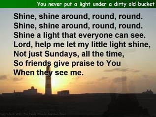 You never put a light under a dirty old bucket