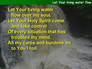 Let Your living water flow over my soul