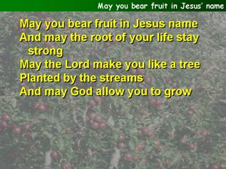 May you bear fruit in Jesus' name