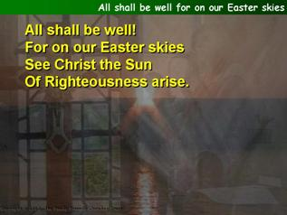 All shall be well for on our Easter skies