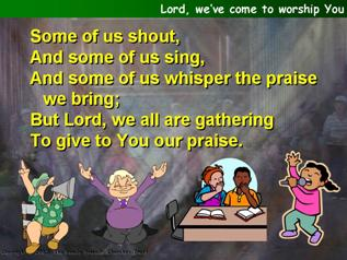 Lord, we've come to worship you