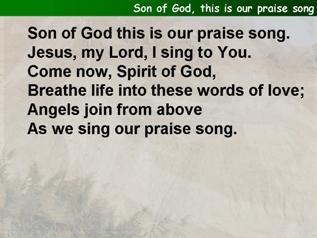 Son of God, this is our praise song