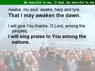 Be merciful to me, O God, be merciful to me (Psalm 57)