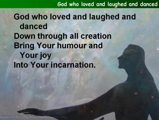 God who loved and laughed and danced