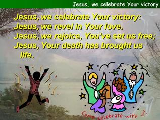 Jesus, we celebrate Your victory