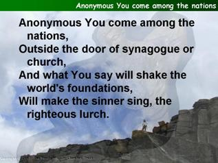 Anonymous You come among the nations