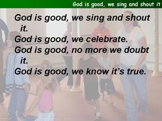God is good, we sing and shout it