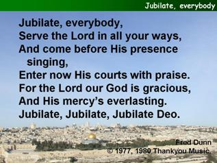 Jubilate, everybody, serve the Lord in all