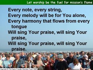 Let worship be the fuel for mission's flame,