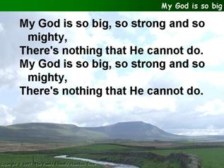My God is so big, so strong and so mighty