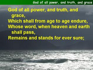 God of all power, and truth, and grace