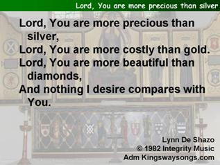 Lord, You are more precious than silver
