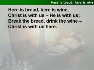Here is bread, here is wine