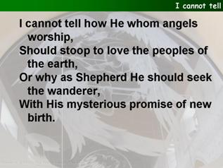 I cannot tell, why He, who angels worship